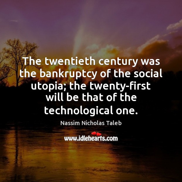 The twentieth century was the bankruptcy of the social utopia; the twenty-first Nassim Nicholas Taleb Picture Quote