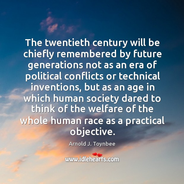 The twentieth century will be chiefly remembered by future generations not as Arnold J. Toynbee Picture Quote