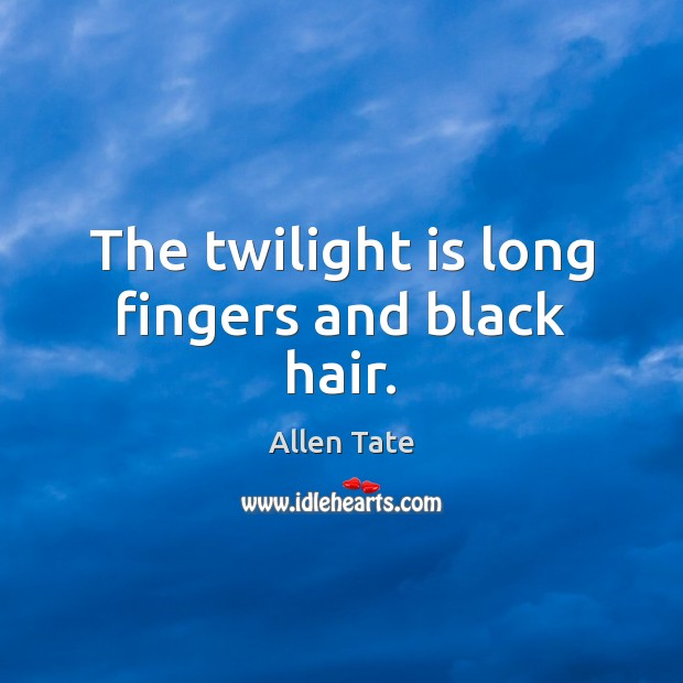 The twilight is long fingers and black hair. Image