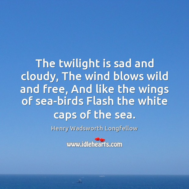 The twilight is sad and cloudy, The wind blows wild and free, Image