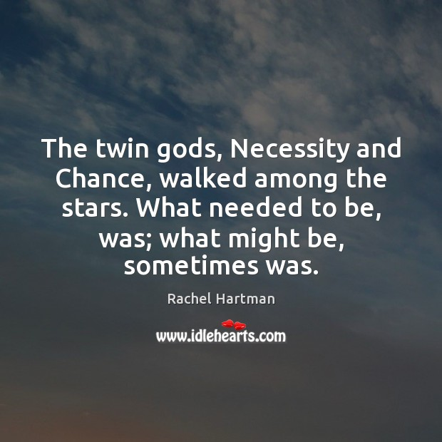 The twin Gods, Necessity and Chance, walked among the stars. What needed Image