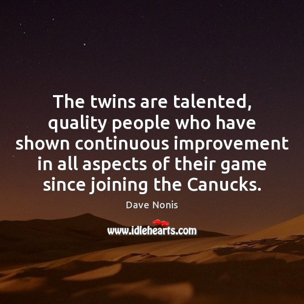 The twins are talented, quality people who have shown continuous improvement in Image