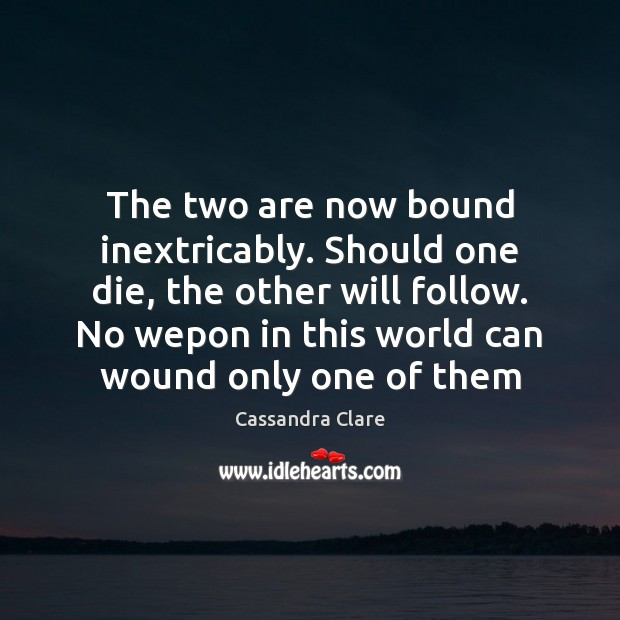 The two are now bound inextricably. Should one die, the other will Image
