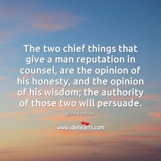 Image, The two chief things that give a man reputation in counsel, are