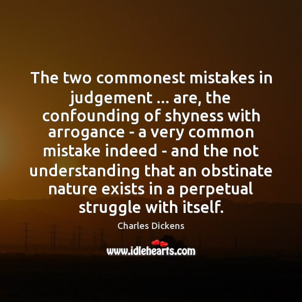 The two commonest mistakes in judgement … are, the confounding of shyness with Image