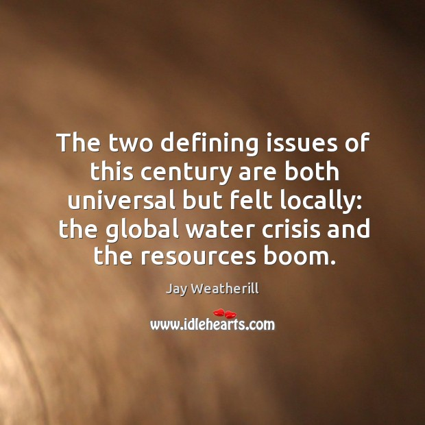 The two defining issues of this century are both universal but felt locally: Image