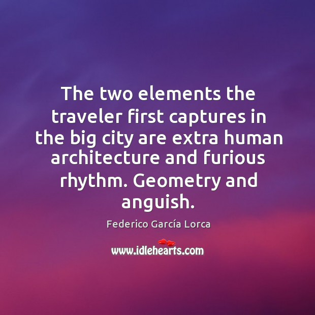 The two elements the traveler first captures in the big city are extra human architecture and furious rhythm. Image