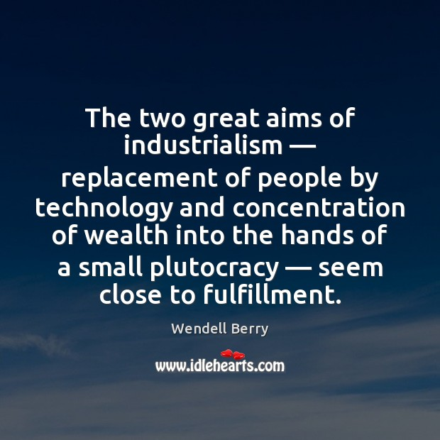 Image, The two great aims of industrialism — replacement of people by technology and