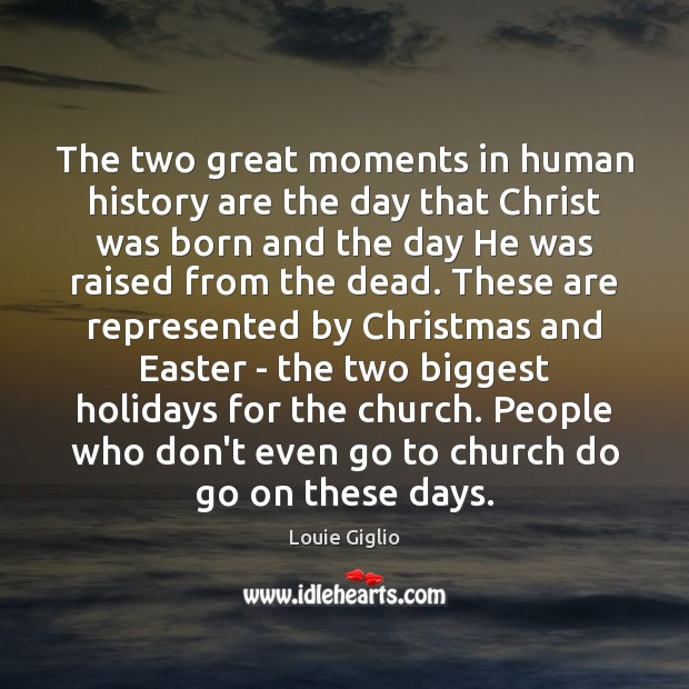 The two great moments in human history are the day that Christ Easter Quotes Image