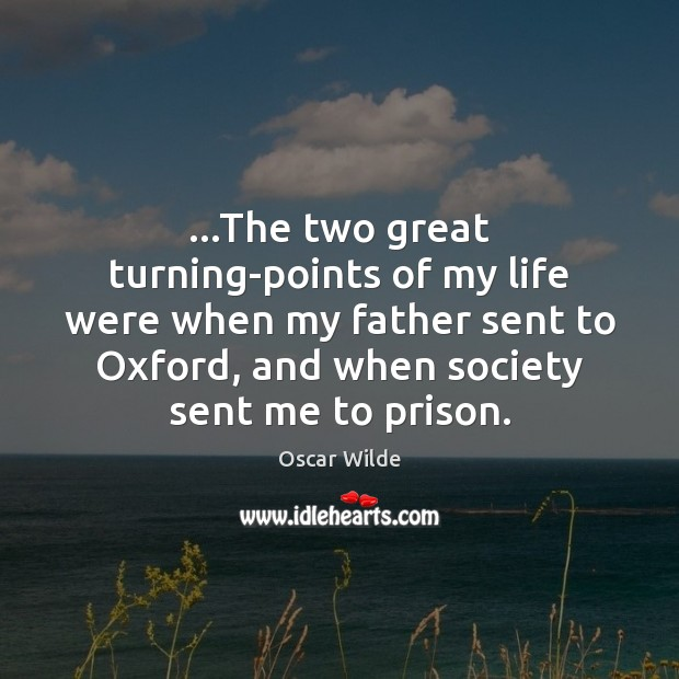 Image, …The two great turning-points of my life were when my father sent