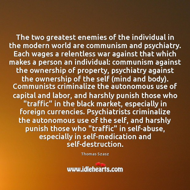 The two greatest enemies of the individual in the modern world are Black Market Quotes Image