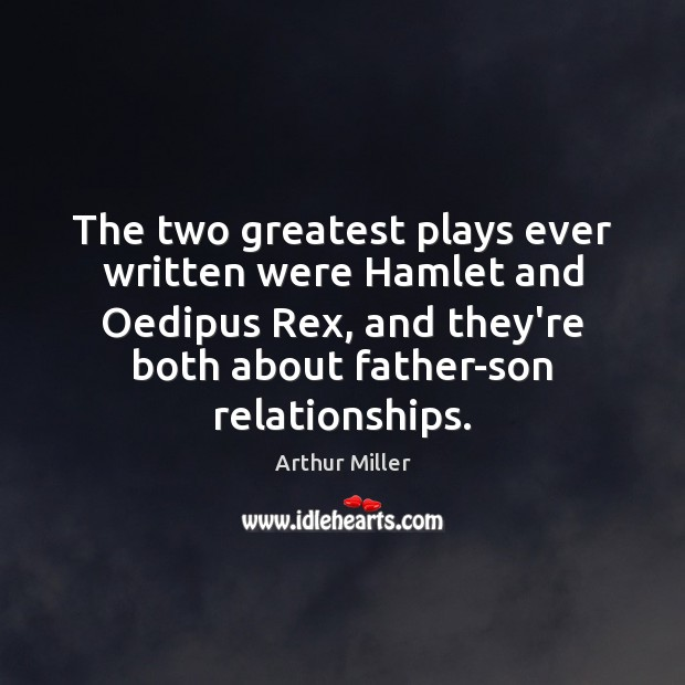 Image, The two greatest plays ever written were Hamlet and Oedipus Rex, and
