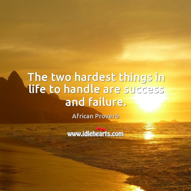 The two hardest things in life to handle are success and failure. Image