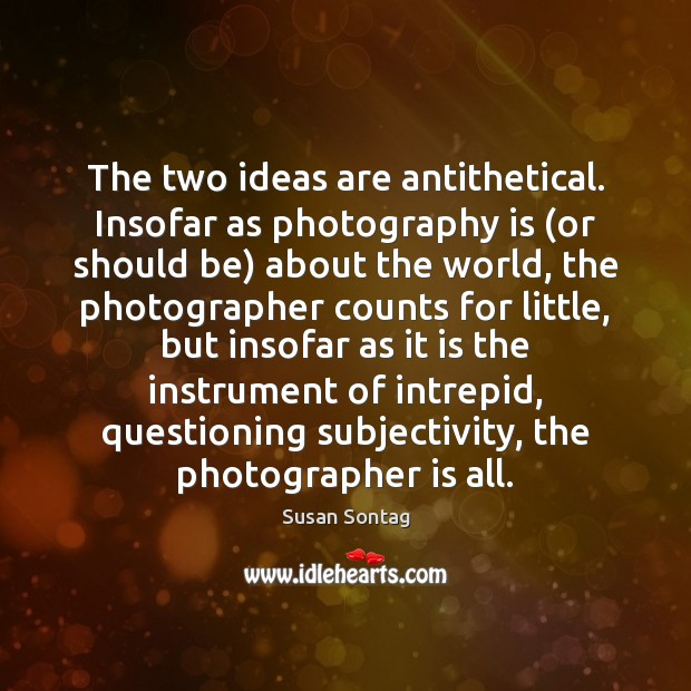 The two ideas are antithetical. Insofar as photography is (or should be) Image