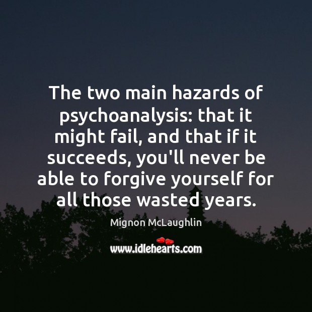 The two main hazards of psychoanalysis: that it might fail, and that Forgive Yourself Quotes Image