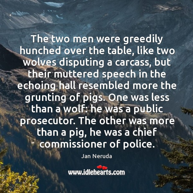 The two men were greedily hunched over the table, like two wolves Image