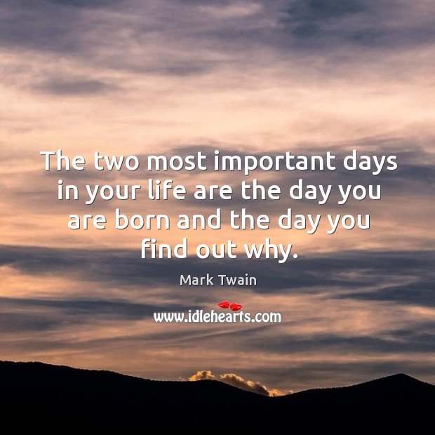 Image, The two most important days in your life are the day you