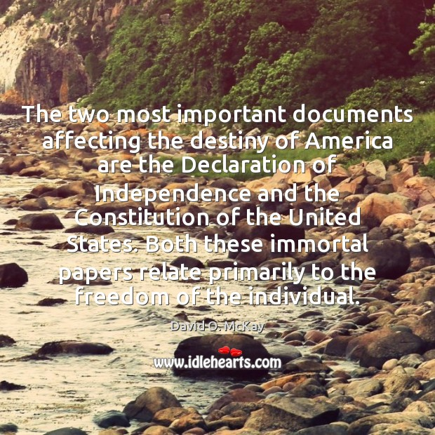 The two most important documents affecting the destiny of America are the David O. McKay Picture Quote
