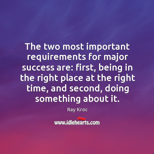 The two most important requirements for major success are: first Ray Kroc Picture Quote