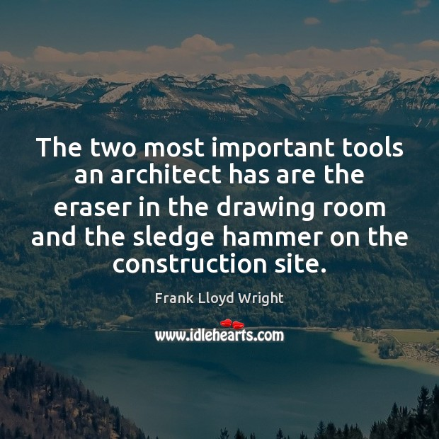 The two most important tools an architect has are the eraser in Frank Lloyd Wright Picture Quote