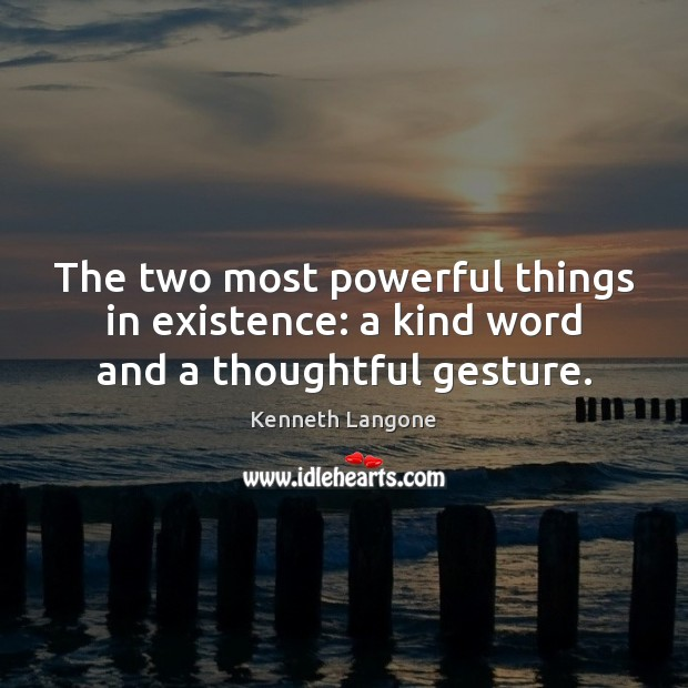 Image, The two most powerful things in existence: a kind word and a thoughtful gesture.