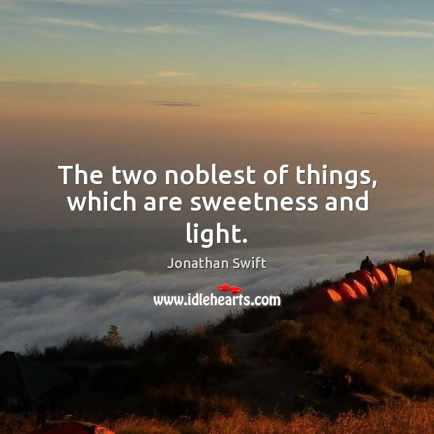 The two noblest of things, which are sweetness and light. Image