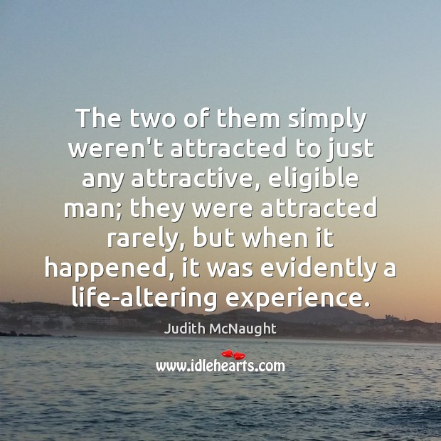 The two of them simply weren't attracted to just any attractive, eligible Judith McNaught Picture Quote