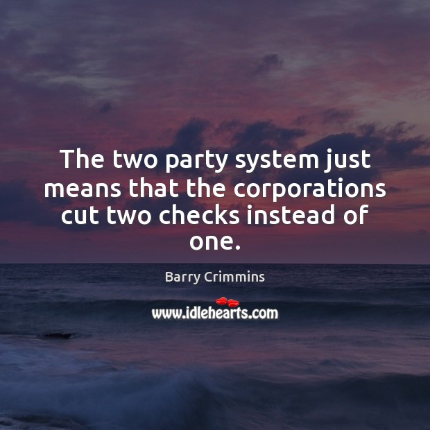 Image, The two party system just means that the corporations cut two checks instead of one.
