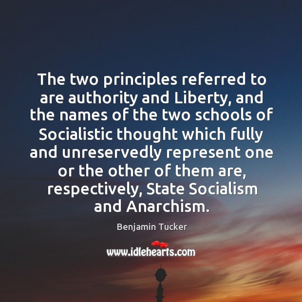 The two principles referred to are authority and liberty, and the names of the two schools Benjamin Tucker Picture Quote