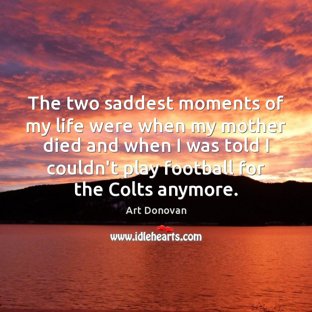 Image, The two saddest moments of my life were when my mother died