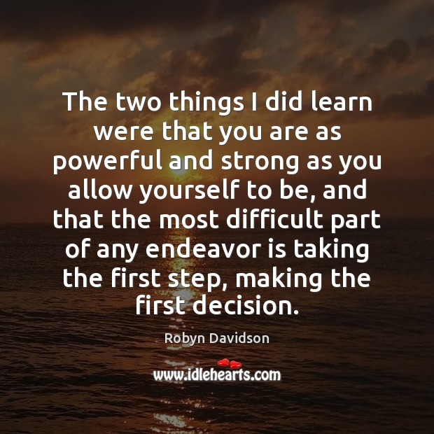 The two things I did learn were that you are as powerful Robyn Davidson Picture Quote