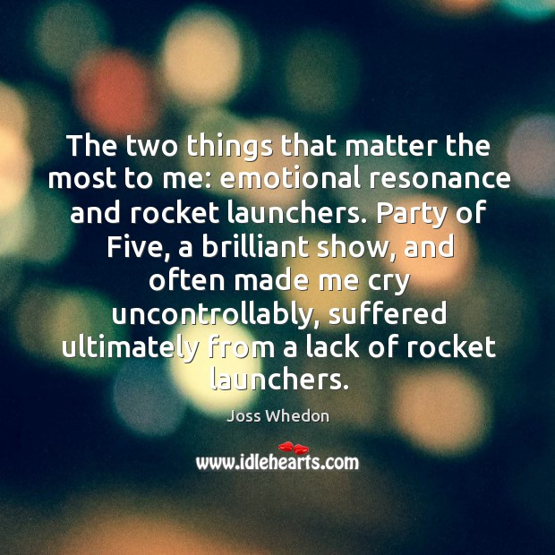 The two things that matter the most to me: emotional resonance and rocket launchers. Image