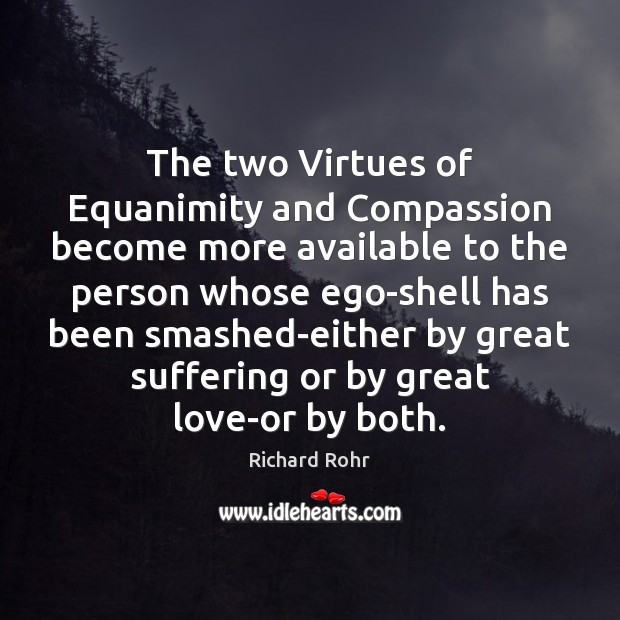 The two Virtues of Equanimity and Compassion become more available to the Richard Rohr Picture Quote