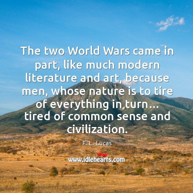 The two world wars came in part, like much modern literature and art, because men, whose nature Image