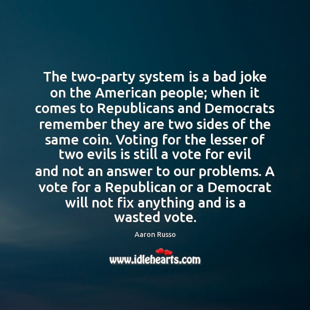 The two-party system is a bad joke on the American people; when Image