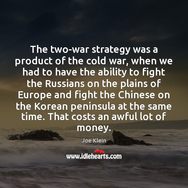 The two-war strategy was a product of the cold war, when we Image