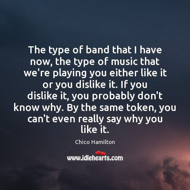 The type of band that I have now, the type of music Image