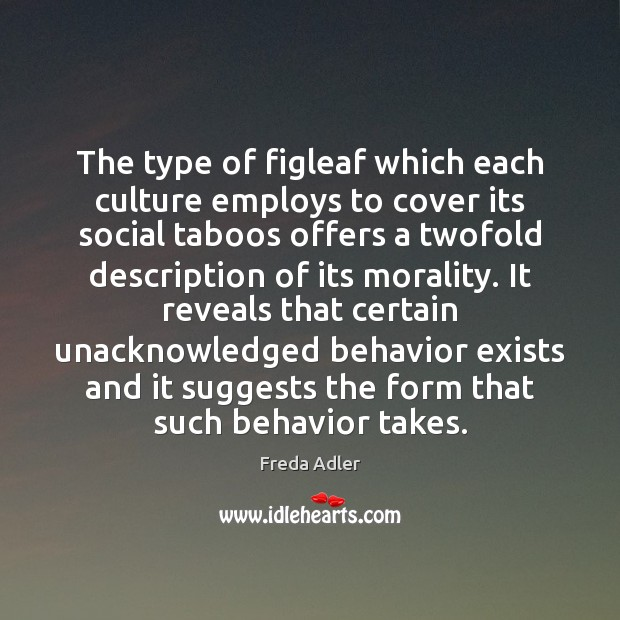 The type of figleaf which each culture employs to cover its social Image
