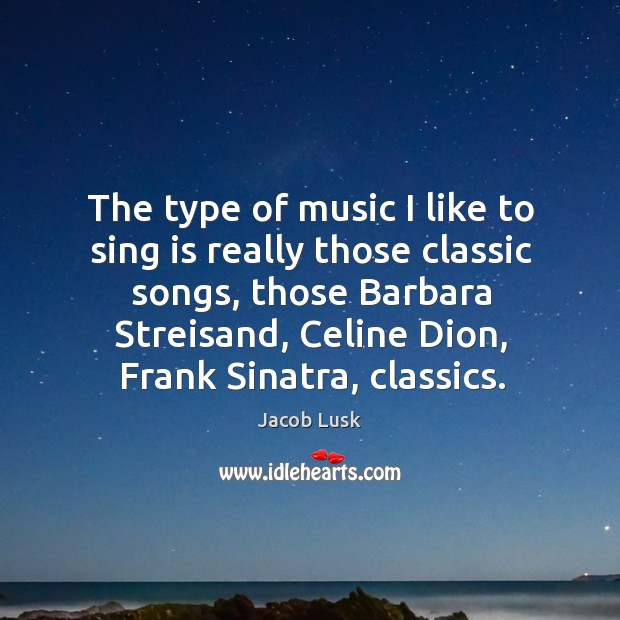 Image, The type of music I like to sing is really those classic songs, those barbara streisand