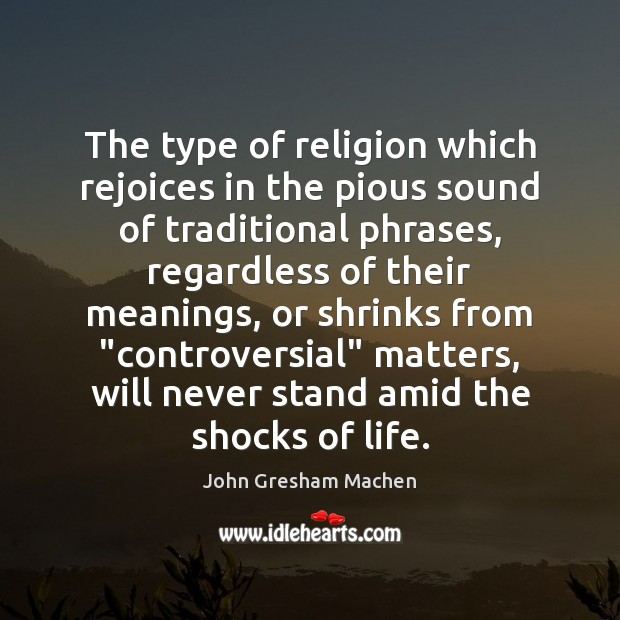 The type of religion which rejoices in the pious sound of traditional Image