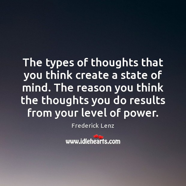 The types of thoughts that you think create a state of mind. Image