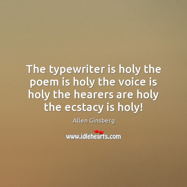 The typewriter is holy the poem is holy the voice is holy Image