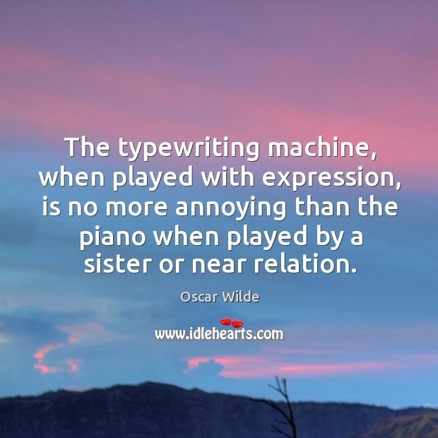 Image, The typewriting machine, when played with expression, is no more annoying than the