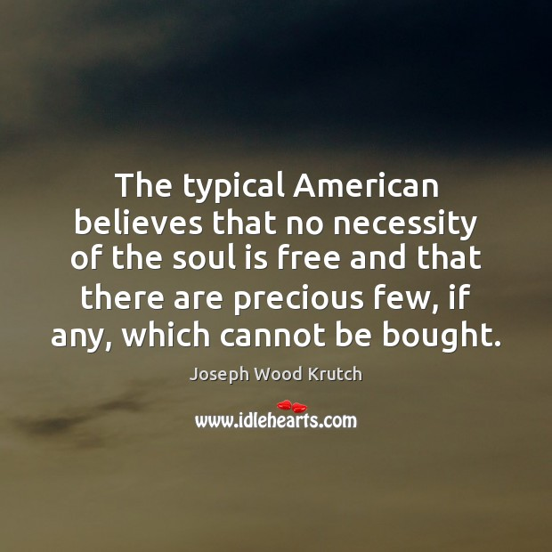 The typical American believes that no necessity of the soul is free Joseph Wood Krutch Picture Quote