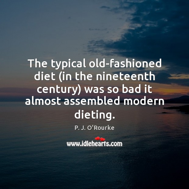 Image, The typical old-fashioned diet (in the nineteenth century) was so bad it