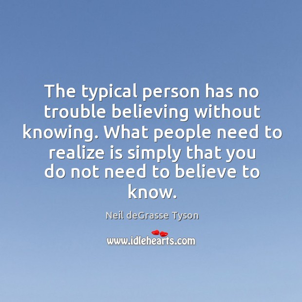 The typical person has no trouble believing without knowing. What people need Image