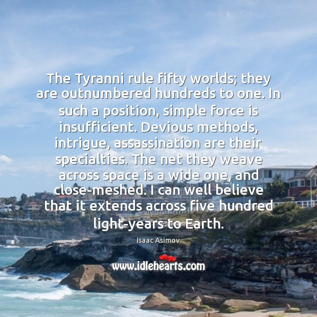 The Tyranni rule fifty worlds; they are outnumbered hundreds to one. In Image