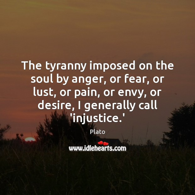 The tyranny imposed on the soul by anger, or fear, or lust, Image
