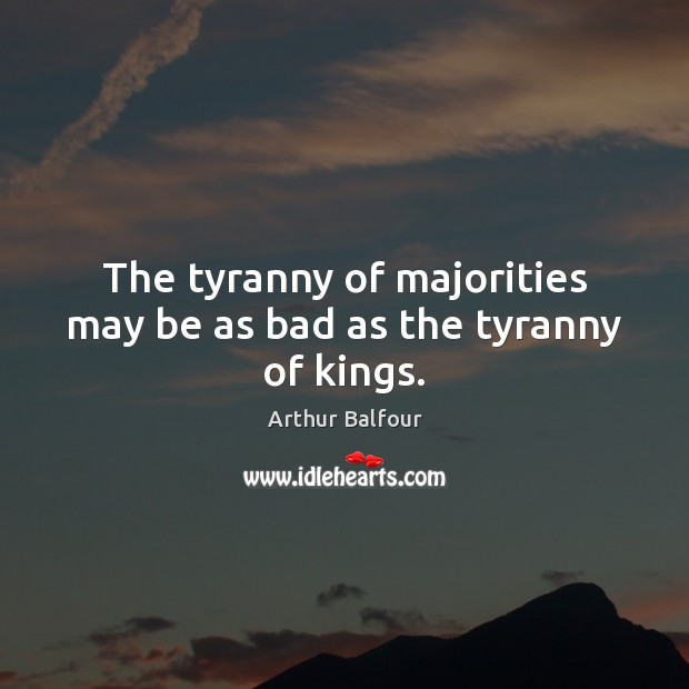 Image, The tyranny of majorities may be as bad as the tyranny of kings.