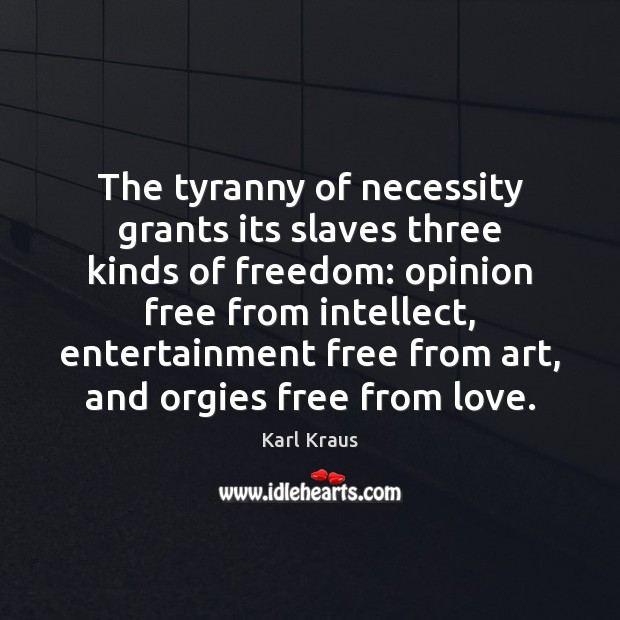 Image, The tyranny of necessity grants its slaves three kinds of freedom: opinion